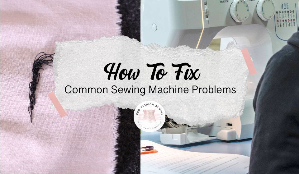 How To Fix Common Sewing Machine Problems